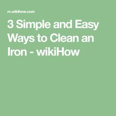 3 Simple and Easy Ways to Clean an Iron - wikiHow