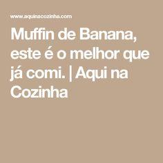 Muffin de Banana, este é o melhor que já comi. | Aqui na Cozinha
