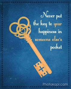 """""""Never Put The Key To Your Happiness In Someone Else's Pocket"""""""