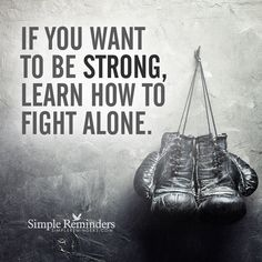 Finding strength in yourself If you want to be strong,learn how to fight alone.Si quieres ser fuerte, aprende a luchar solo. Alone Quotes, True Quotes, Motivational Quotes, Inspirational Quotes, Boxing Girl, Kick Boxing, Muay Thai, Fitness Quotes, Fitness Motivation