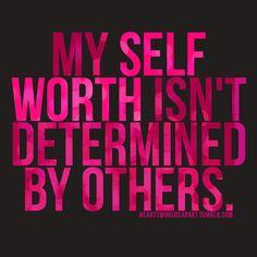 My self worth isn't determined