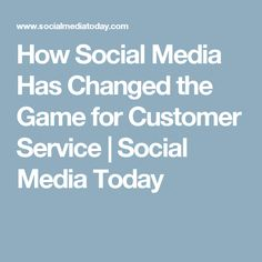 How Social Media Has Changed the Game for Customer Service | Social Media Today