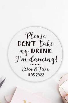 Please don't take my drink I'm dancing Personalized wedding coasters. Personalized Coasters, Custom Coasters, Personalized Wedding, Bar Coasters, Wedding Coasters, Wedding Planning On A Budget, Wedding Planner, Edible Wedding Favors, Chic Wedding