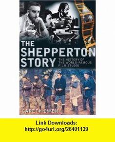 The Shepperton Story The History of the World-Famous Film Studio (9780752449708) Gareth Owen, Sir Roger Moore, Gilliat Leslie , ISBN-10: 0752449702  , ISBN-13: 978-0752449708 ,  , tutorials , pdf , ebook , torrent , downloads , rapidshare , filesonic , hotfile , megaupload , fileserve