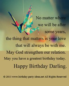 No matter where we will be after some years,  the thing that matters is your love that will always be with me.  May God strengthen our relation.  May you have a greatest birthday today. Happy Birthday Darling. #Happybirthday #wish #saying #sms #message #husband #wife