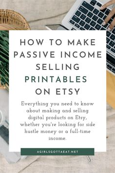 Everything you need to know about making and selling printables on Etsy, whether you're looking for side hustle money or a full-time income. #etsy #sidehustle #printables