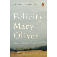 """Read """"Felicity Poems"""" by Mary Oliver available from Rakuten Kobo. Mary Oliver, winner of the Pulitzer Prize, celebrates love in her new collection of poems """"If I have any secret stash of. Neruda Love Poems, Best Poetry Books, Female Poets, Book Of Poems, Mary Oliver, Short Poems, Collection Of Poems, Human Emotions, Penguin Books"""