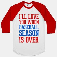 I'll Love You When Baseball Season is Over #baseball #love #season #sports #athlete #funny #cute #relationships #shirt #style