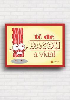 Poster Tô de Bacon a Vida - Panelaterapia PT003