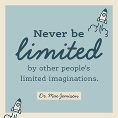 """""""Never be limited by other people's limited imaginations."""" - Dr. Mae Jemison @NationalPTA"""