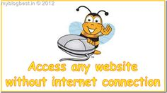 Know how you can access any website now without internet connection !!!!