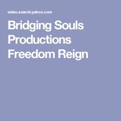 Bridging Souls Productions Freedom Reign