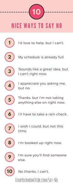 Are you a people pleaser? Do you struggle with feeling overwhelmed at everything on your to do list? If so, here are 10 nice ways to say no. You can learn to say no! Click to read more about how and why saying no can help you become a better mom. findyourmomtribe.com/say-no