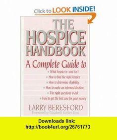 The Hospice Handbook A Complete Guide (9780316091381) Larry Beresford, Elisabeth Kubler-Ross , ISBN-10: 0316091383  , ISBN-13: 978-0316091381 ,  , tutorials , pdf , ebook , torrent , downloads , rapidshare , filesonic , hotfile , megaupload , fileserve