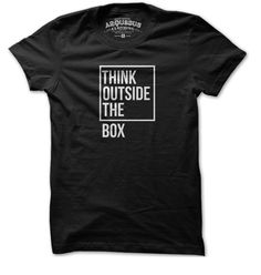 Think Outside The Box, tshirt...with blazer and heels to wear to teach! =)