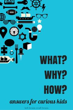 What? Why? How? Answers for Curious Kids - Left Brain Craft Brain