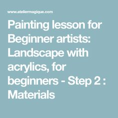 Painting lesson for Beginner artists: Landscape with acrylics, for beginners - Step 2 : Materials