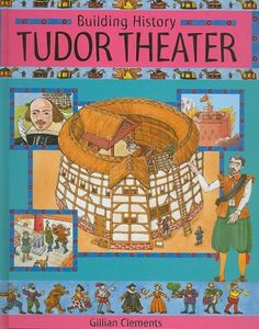"""Tudor Theatre (Building History) by Gillian Clements, """"This series looks at how great buildings of the past were constructed and introduces the people who built them."""""""