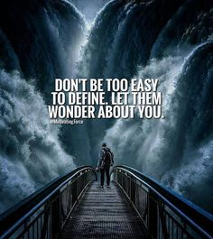 Don't be too easy to define. Let them wonder about you.