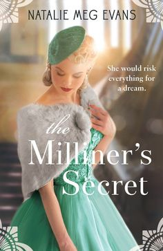The Milliner's Secret by Natalie Meg Evans, a gripping tale of a Londoner in Paris who uses a false identity to hid among the Nazis during WWII