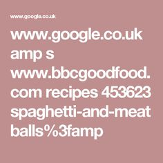 www.google.co.uk amp s www.bbcgoodfood.com recipes 453623 spaghetti-and-meatballs%3famp