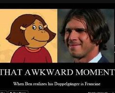 Hahaha. Ben DOES look like Francine!