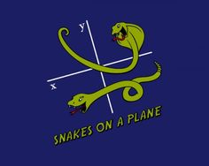 Snakes On a Plane. LOL.