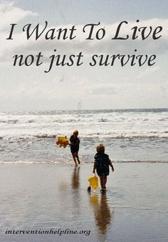 I want to Live, not just survive - recovery sayings and quotes  #Recovery #Sobriety #interventionhelpline.org