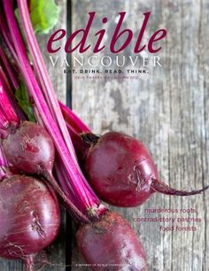 Click the image above to access the virtual copy of the latest Edible Vancouver Autumn 2012 issue. It's all about how you Eat, Drink, Read, and Think in British Columbia 🙂 Edible Magazine, Vancouver, Taken For Granted, Whole Food Recipes, Roots, Food And Drink, Autumn, Reading, Eat