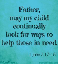 Father, may my child continually look for ways to help those in need. #MomPrayers