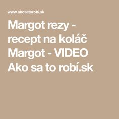 Margot rezy - recept na koláč Margot - VIDEO Ako sa to robí.sk