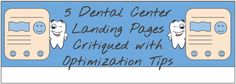 5 Dental Centre Landing Pages Critiqued with Optimization Tips Marketing Automation, Email Marketing, Landing Page Optimization, Dental Center, Creating A Blog, Centre, Improve Yourself, Articles, Success