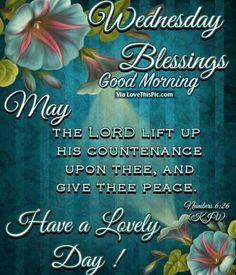 Wednesday Blessings ~~J Wednesday Morning Images, Wednesday Morning Greetings, Wednesday Wishes, Blessed Wednesday, Happy Wednesday Quotes, Wednesday Prayer, Blessed Week, Wacky Wednesday, Thursday
