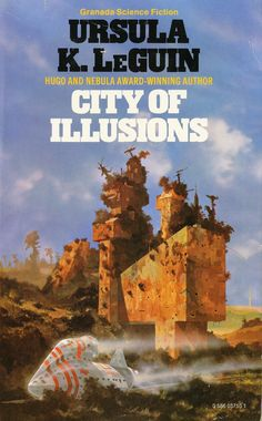 Ursula Le Guin is my favourite (all time) author. I have not read City of Illusions though.