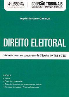 Direito Eleitoral: Voltado Para Concurso de Tecnico do Tre e Tse - Colecao Tribunais - http://apostilasdacris.com.br/direito-eleitoral-voltado-para-concurso-de-tecnico-do-tre-e-tse-colecao-tribunais/