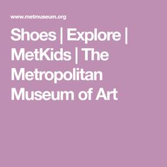Shoes | Explore | MetKids | The Metropolitan Museum of Art