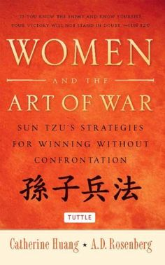 Women and the Art of War: Sun Tzu's Strategies for Winning Without Confrontation by Catherine Huang, http://www.amazon.com/dp/B0076MUQD6/ref=cm_sw_r_pi_dp_we2Lub03SF50V