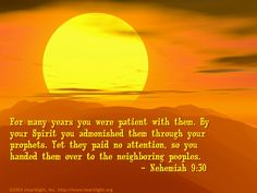 Nehemiah 9:30 -- For many years you were patient with them. By your Spirit you admonished them through your prophets. Yet they paid no attention, so you handed them over to the neighboring peoples.