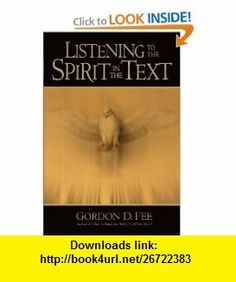 Listening to the Spirit in the Text (9780802847577) Gordon D. Fee , ISBN-10: 0802847579  , ISBN-13: 978-0802847577 ,  , tutorials , pdf , ebook , torrent , downloads , rapidshare , filesonic , hotfile , megaupload , fileserve