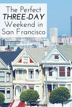 The Perfect Three Day Weekend In San Francisco