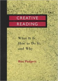 Creative Reading: What It Is, How to Do It, and Why: Ron Padgett: 9780814109069: Amazon.com: Books