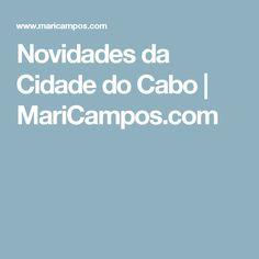 Novidades da Cidade do Cabo | MariCampos.com