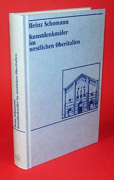 Kunstdenkmäler im westlichen Oberitalien : Lombardei, Piemont, Ligurien, Aostatal / Heinz Schomann - Darmstadt : Wissenschaftliche Buchgesellschaft, 1987