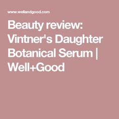 Beauty review: Vintner's Daughter Botanical Serum | Well+Good