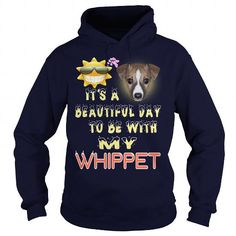 Awesome Whippet Lovers Tee Shirts Gift for you or your family your friend:  WHIPPET Beautiful Day With WHIPPET,WHIPPET Animals,WHIPPET Pets,WHIPPET HOODIE,WHIPPET DISCOUNTS Tee Shirts T-Shirts