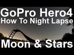 How to shoot time lapses at night of moon and stars with go pro hero4.