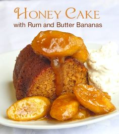 This easy to make rich honey cake is wonderful all on it's own but dress it up with some quickly sauteed rum and butter bananas to take it to a whole other luscious level.