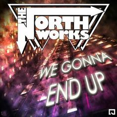"""RADIO   CORAZÓN  MUSICAL  TV: THE NORTH WORKS: """"WE GONNA END UP"""" [DANCE MUSIC]"""