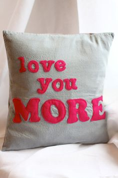 Love You MORE felt appliqued Pillow by howtobejenna on Etsy Cute Pillows, Diy Pillows, Decorative Pillows, Cushions, Throw Pillows, Applique Pillows, Sewing Pillows, Felt Applique, Sewing Crafts