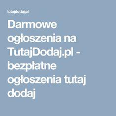 Darmowe ogłoszenia na TutajDodaj.pl - bezpłatne ogłoszenia tutaj dodaj